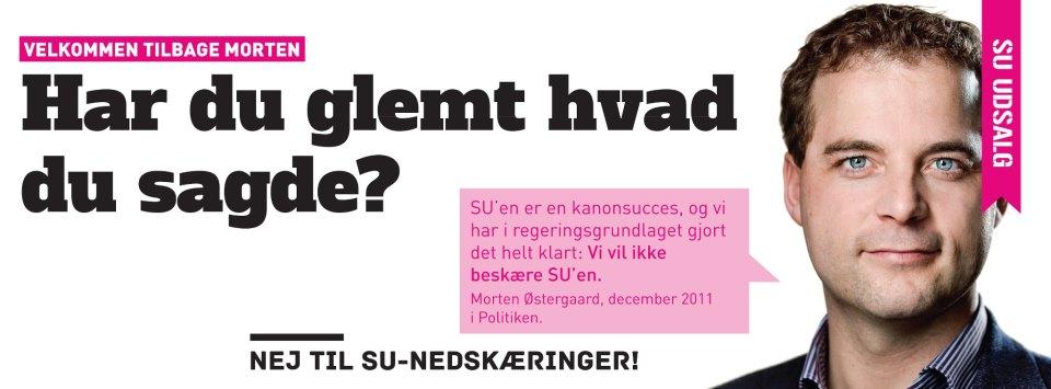 SU'en er en kanonsucces og vi har i regeringsgrundlaget gjort det helt klart: Vi vil ikke beskøre SU'en. Morten Østergaard, december 2011 i Politiken.